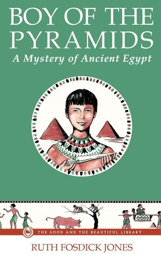 Boy of the Pyramids–A Mystery of Ancient Egypt by Ruth Fosdick Jones