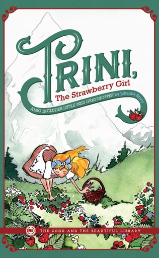 From The Good and the Beautiful library, Trini the Strawberry Girl by Johanna Spyri, a good book for young adults.