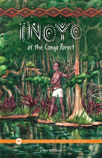 From The Good and the Beautiful library, Inoyo of the Congo by Grace W McGavran, a geographical fiction and good book for teens.