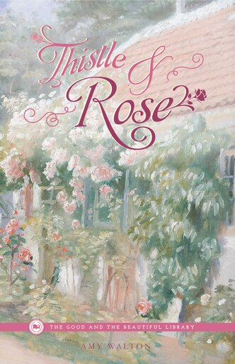 """From The Good and the Beautiful library, Thistle and Rose by Amy Walton, a good book for young adults. """