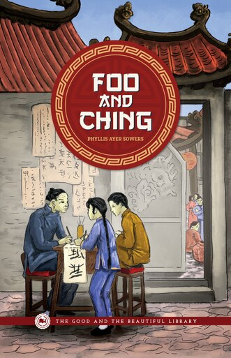 From The Good and the Beautiful library, Foo and Ching by Phyllis Ayer Sowers, a historical fiction book for all ages.