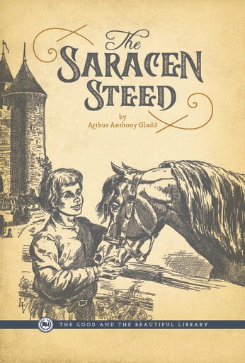 A book for young readers from The Good and the Beautiful Library: The Saracen Steed by Arthur Anthony Gladd